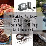 7 Father's Day Gift Ideas for the Grilling Enthusiast